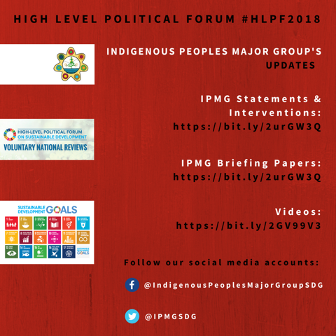 The Indigenous Peoples Major Group on the UNSDGs is engaging the High Level Political Forum on the SDGs at UN Headquarters 9-18 July, 2018