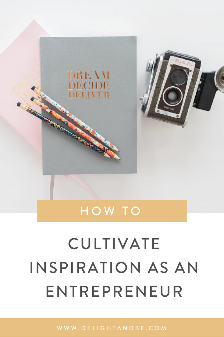 How to Cultivate Inspiration as an Entrepreneur   Delight & Be Blog