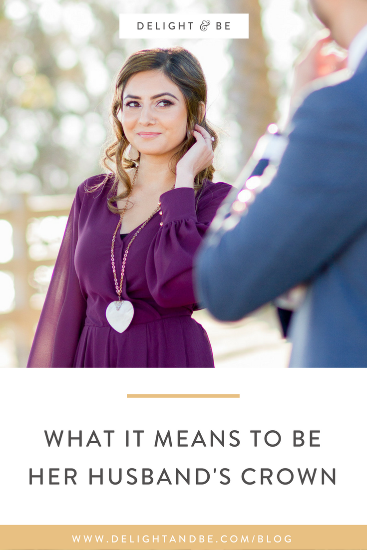What it Means to Be Her Husband's Crown | Delight & Be Blog