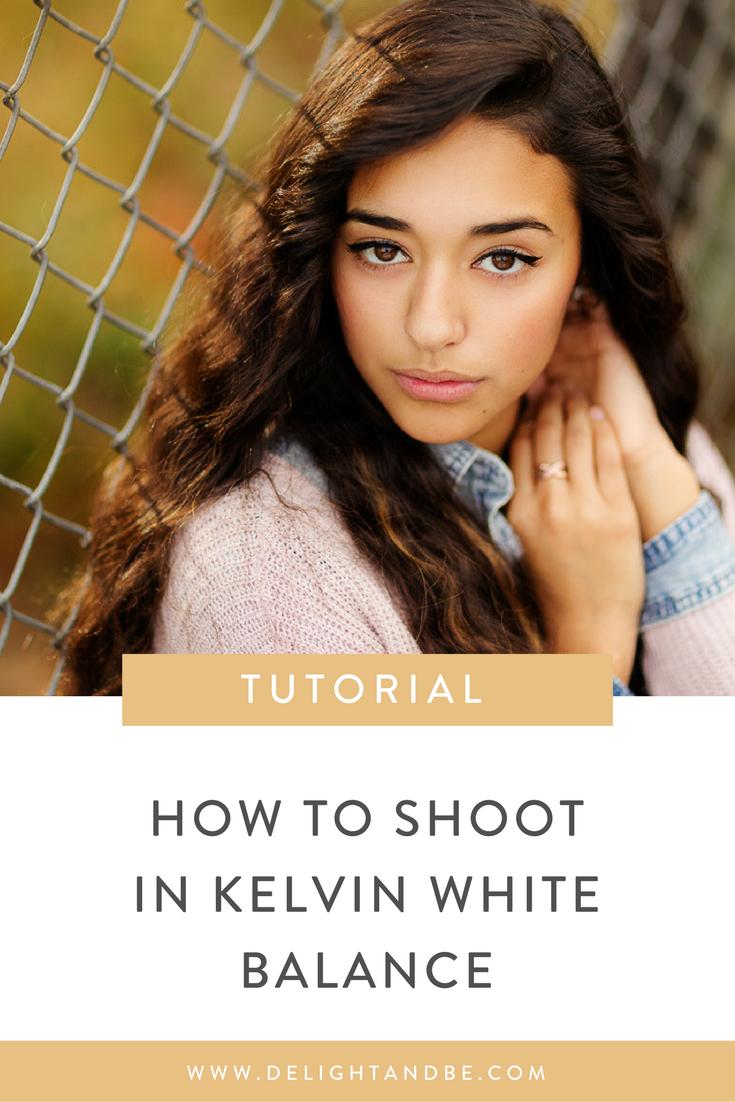 How to Shoot in Kelvin White Balance | Tutorial | Delight & Be Blog