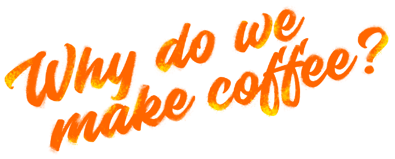 Wildflyer_WhyDoWeMakeCoffee.png