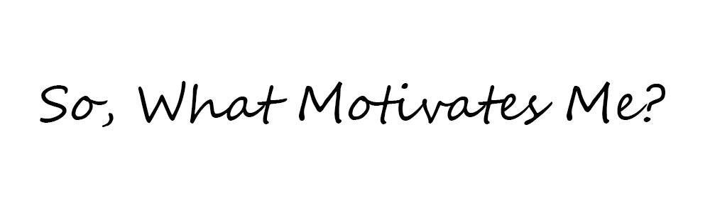 what motivates me.jpg