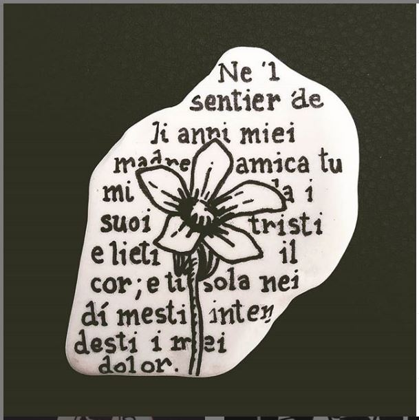 Ne 'l sentier de li anni miei Madre e amica tu mi sei: A te sola i suoi secreti Tristi e lieti - aperse il cor; E tu sola nei dí mesti Intendesti - i miei dolor. (G. Carducci)