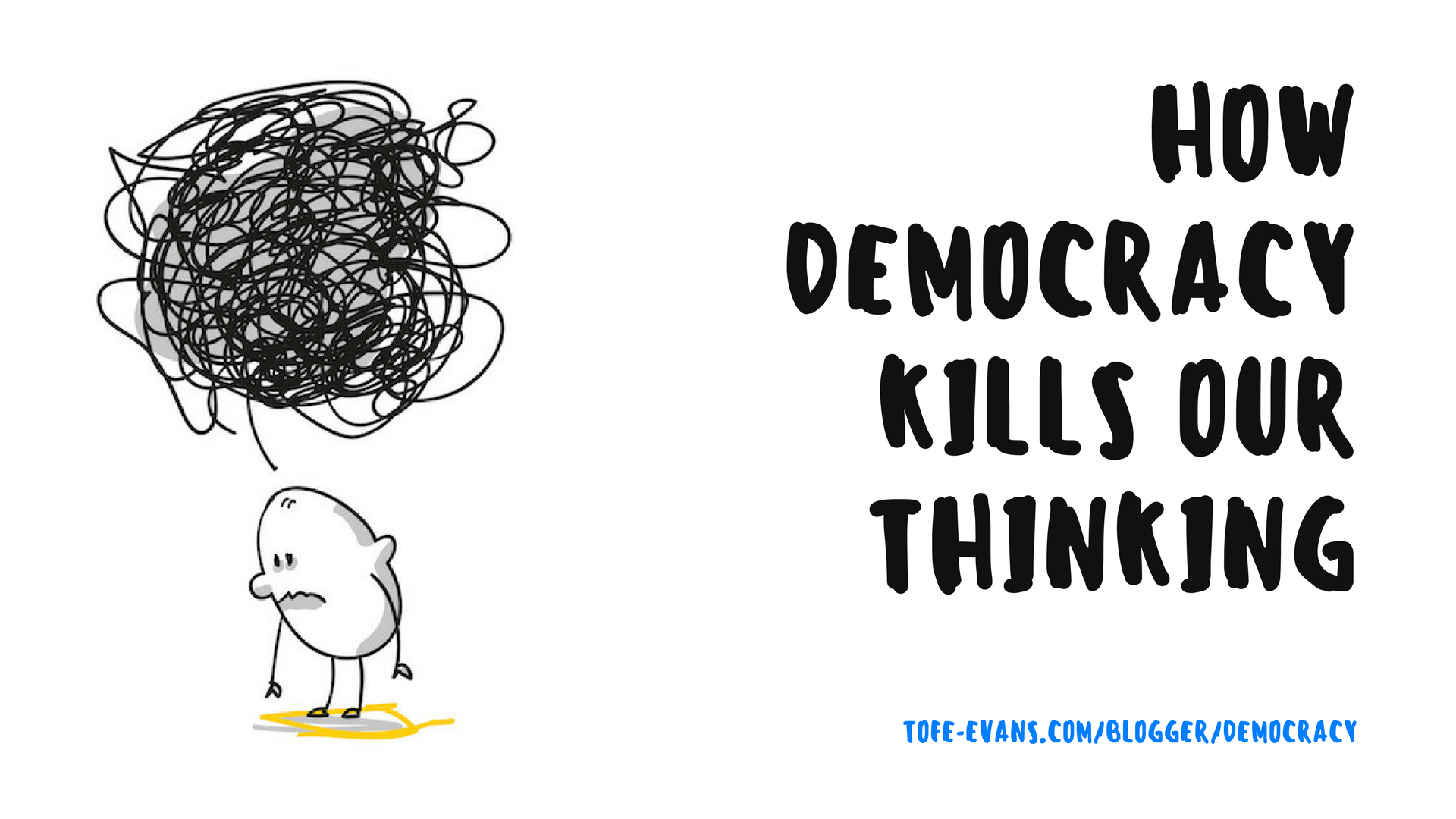 BLOG - HOW DEMOCRACY KILLS OUR THINKING.png