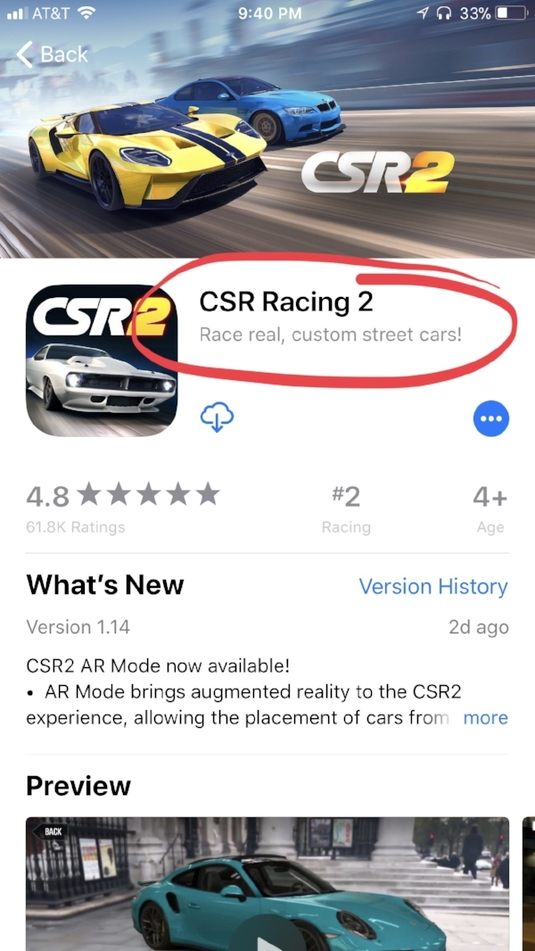 "CSR 2 Racing is obviously a racing game from the icon but the subtitle ""Race real, custom street cars"" helps inform the user that this is a realistic street racing game."