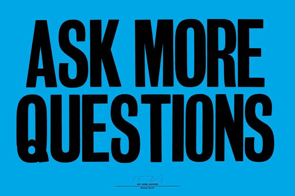 Ask More Questions' by graphic artist and print maker, Anthony Burrill