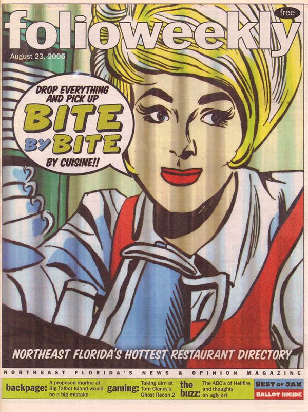 Folio Weekly - Annual Bite by Bite Neighborhood Restaurant GuideFolio Weekly Magazine August 23, 2005
