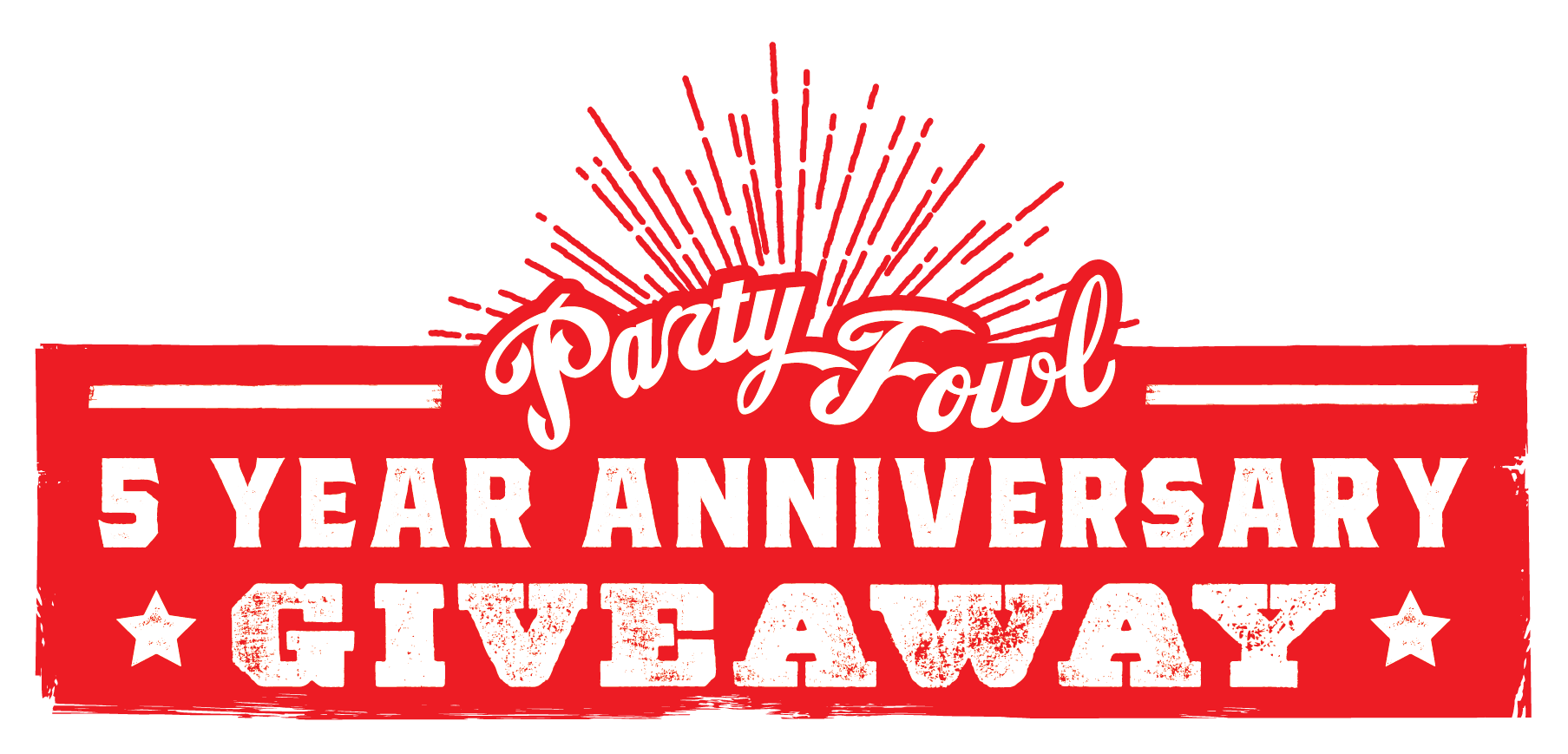 PARTY FOWL 5 YEAR GIVEAWAY