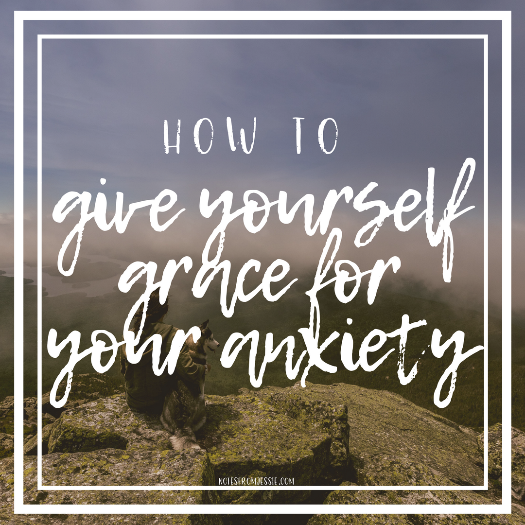 how to give yourself grace for your anxiety.png