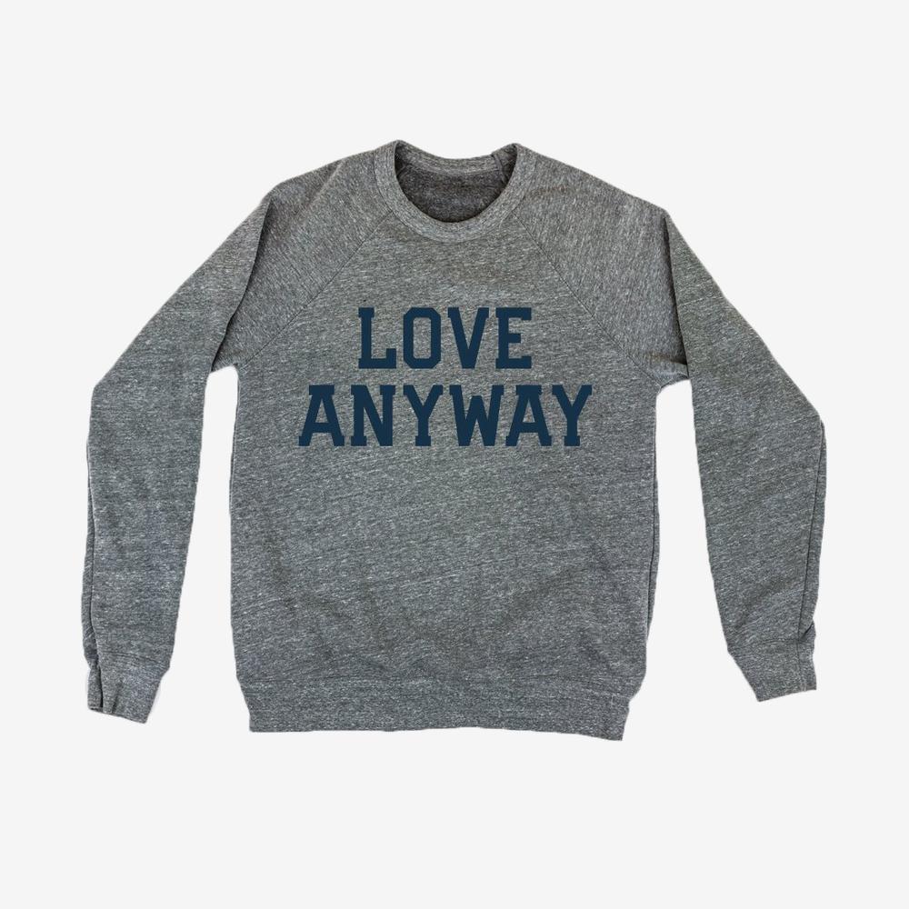 2018_Shop_Apparel_Sweatshirt_LoveAnyway_Unisex_Product_1080x1080_c00feaec-7d29-4d0e-96f6-93b64beeaf52_1000x.jpg