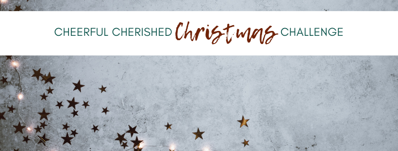 Join the Cheerful Cherished Christmas Challenge to discover how YOU can SAVOR the season instead of stressing about it!  Learn more here.