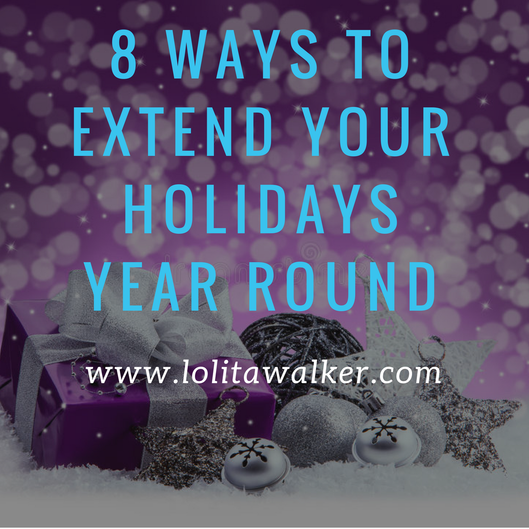 8 Ways to extend your holidays year round.png