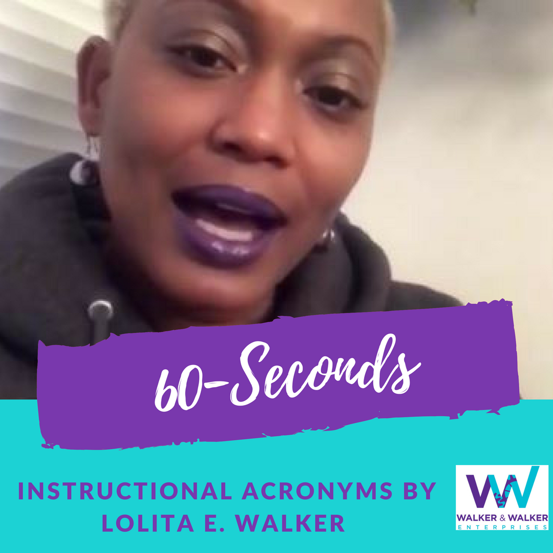 60-Second Instructional Acronyms by Lolita E. Walker of Walker & Walker Enterprises, LLC.png