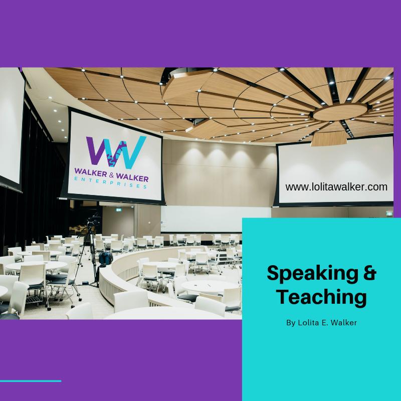 speaking & teaching with Lolita e walker of Walker & Walker Enterprises.