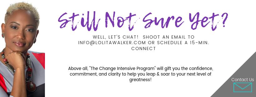 Still not sure yet  Join The Change Intensive 8 week Program with Lolita E. Walker of Walker & Walker Enterprises.png