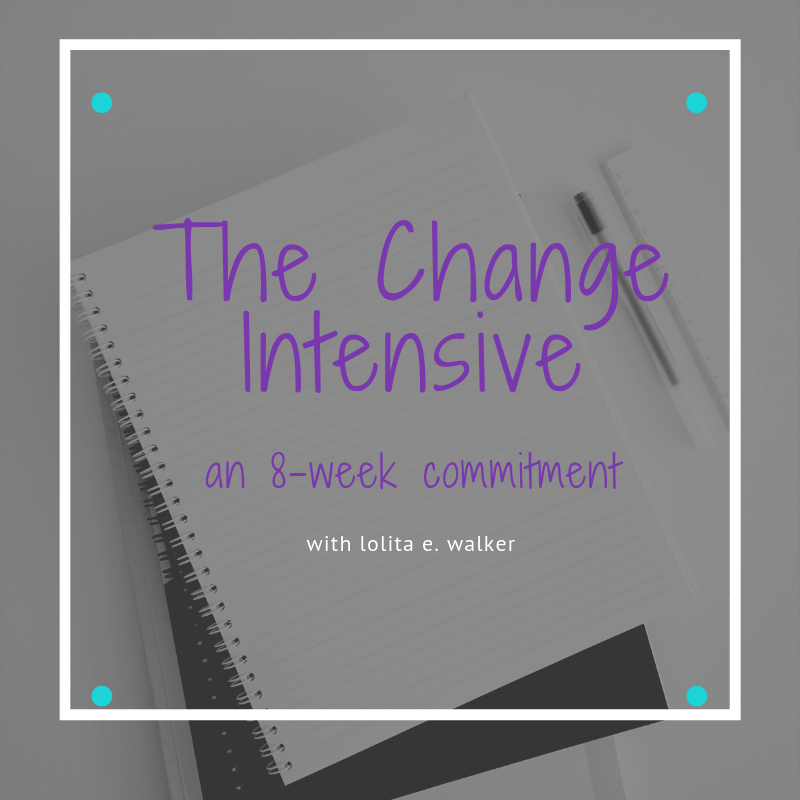 the change intensive 8week course with lolita e walker of walker & walker enterprises.png
