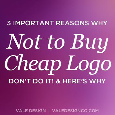 3 important reasons why not to buy a cheap logo - Vale Design