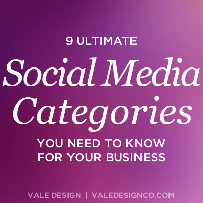 9 ultimate social media categories you need to know for your business - Vale Design