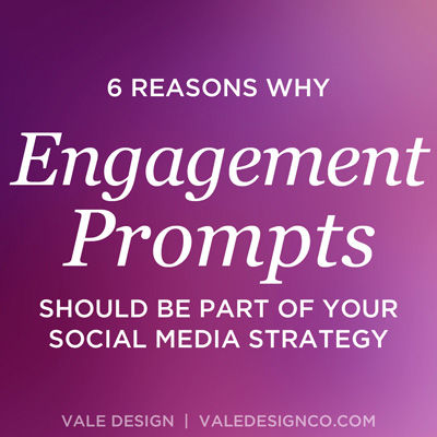 Vale Design - 6 reasons why Engagement Prompts should be part of your social media strategy