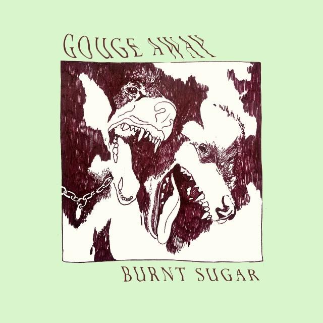 Gouge Away - Burnt Sugar
