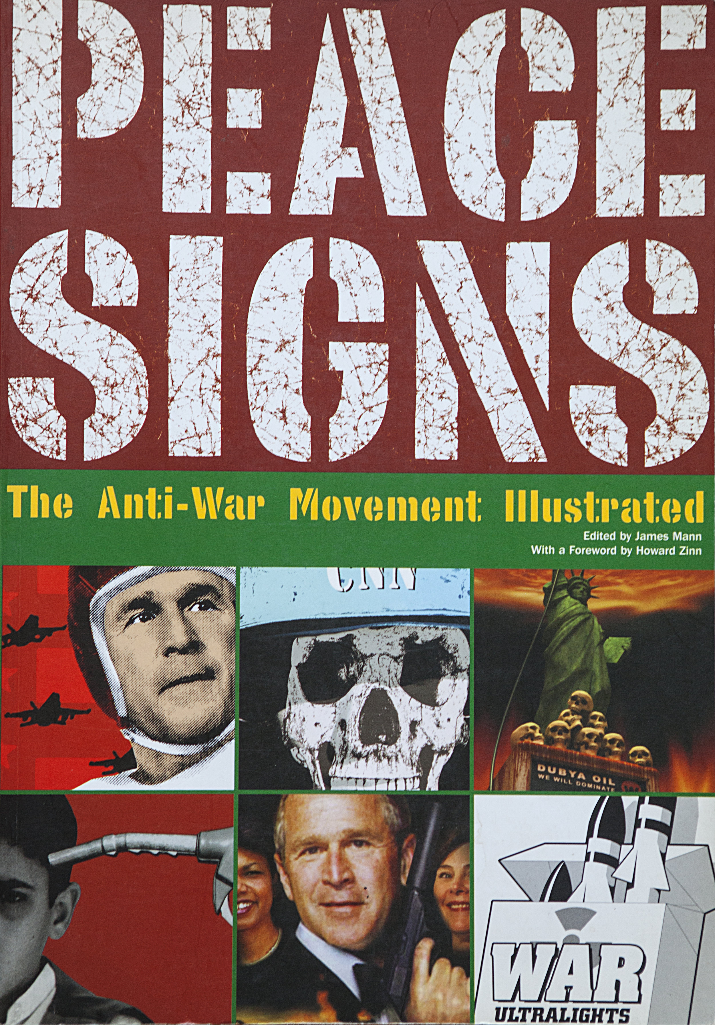 - Peace Signs: The Anti-War Movement IllustratedPublisher: Edition Olms; First Edition edition (April 1, 2004)by James Mann (Editor), Howard Zinn (Foreword)Paperback208 pagesProduct Dimensions: 12.9 x 9.2 x 0.9 inchesLanguage: English, French, German, SpanishISBN-10: 8181580095ISBN-13: 978-3283004873ASIN: 3283004870Peace Signs is the ultimate collection of posters and graphics from the war in Iraq—uncensored, political, and thought-provoking. It includes over 200 full color posters from artists and designers from over 22 countries worldwide, featuring artwork by Dellfina and Dellacroix, Seth Tobocman, Shepard Fairey, Winston Smith, Chuck Sperry, Sue Coe, Ward Sutton, Nicole Schuman, and Mike Flugennock.