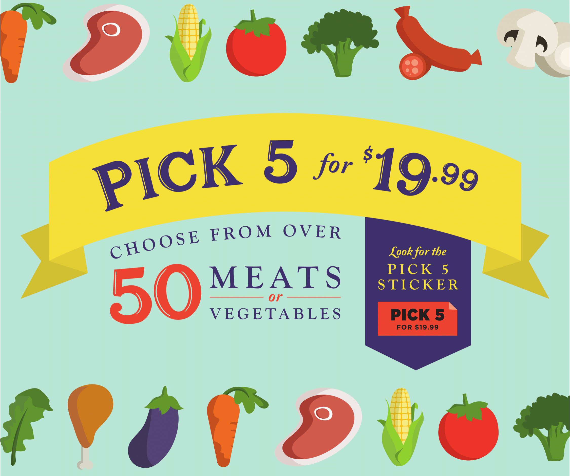 Five and thrive... - Choose any 5 from over 50 meats and vegetables. All for $19.99. Look for the orange sticker!