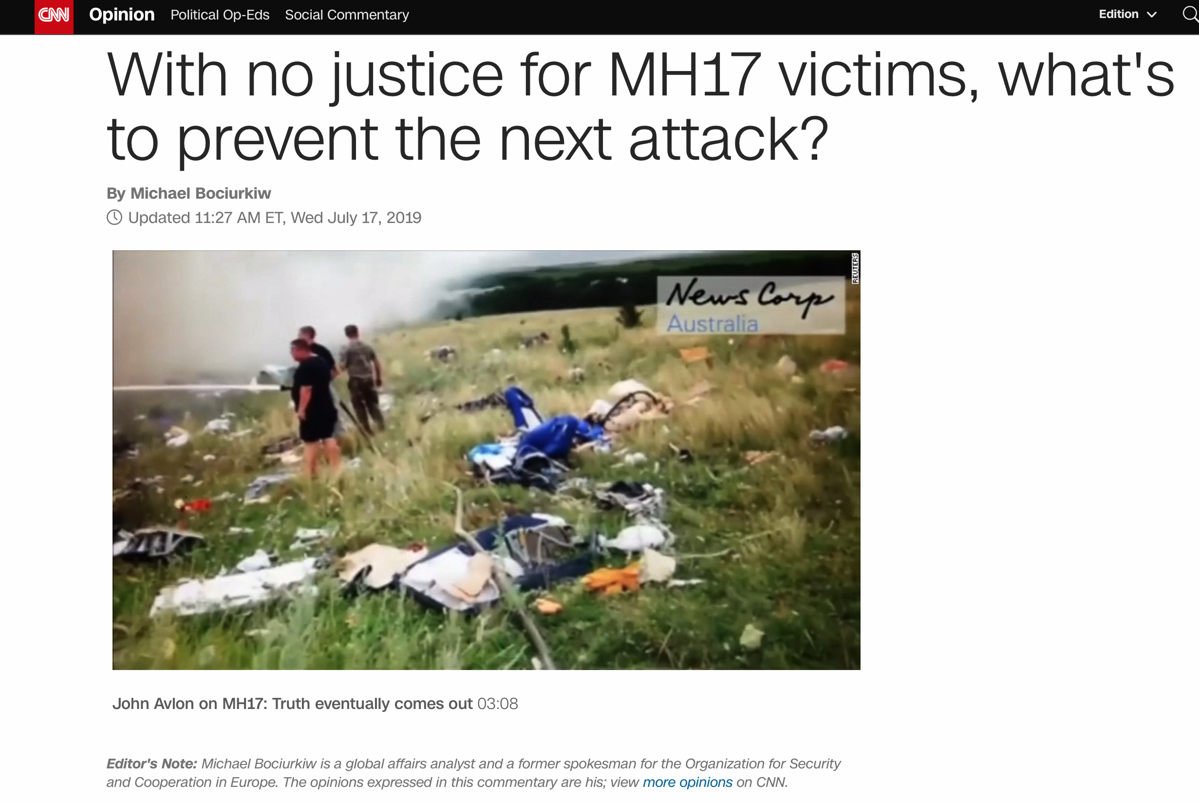 """CNN Opinion, July 17, 2019: """"Without the strong and unified backing of the international community, achieving justice for the victims of MH17 will be next to impossible. Russia will do everything it can to exploit any apparent disunity. If the thugs who brought down MH17 are allowed to do so with impunity, what is to prevent other terrorists."""" To read, click   here"""