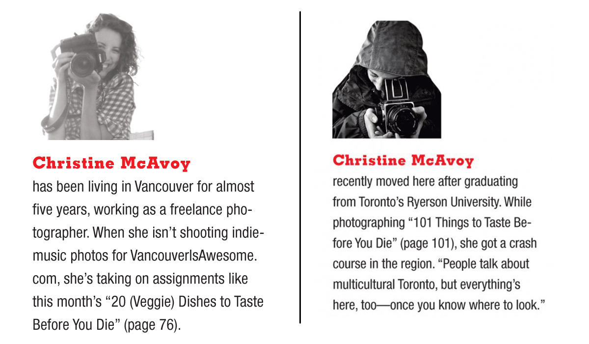 Back in the day (aka the March issue of VanMag) I was featured in the contributors column of the magazine. (left)  This always makes me smile because the first time I was in there was 5 years ago when I first moved to Vancouver. (right)   Always with a camera in my hands…