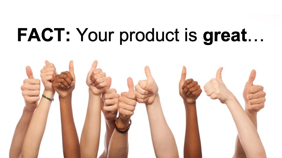 You probably have a great product.