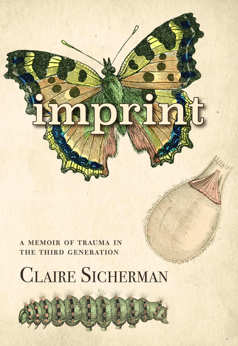 Imprint: A Memoir of Trauma in the Third Generation - By Claire SichermanPublished by Caitlin Press, 2017978-1-987915-57-0 / 1-987915-57-7, Paperback, 5.5