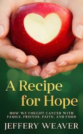 A-Recipe-for-Hope-Jeffery-Weaver-cancer-memoir.jpg