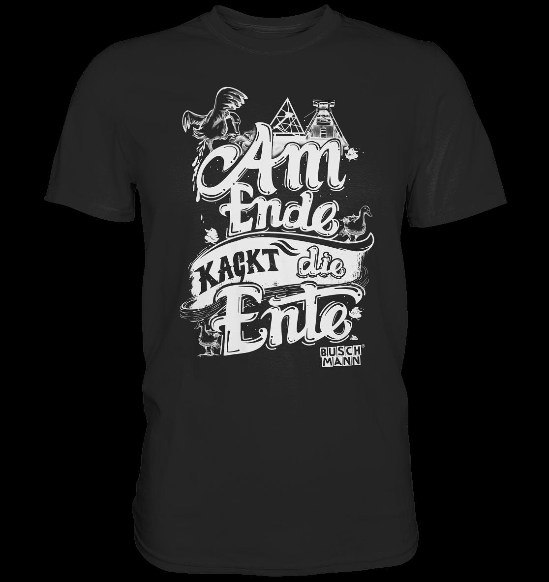 Am Ende kackt die Ente light Premium Shirt   €29.95  Inkl. MwSt. zzgl.  Versandkosten  Lieferung: 2-7 Tage