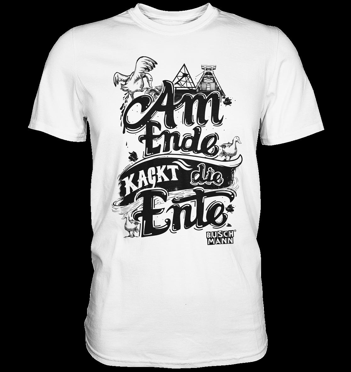 Am Ende kackt die Ente dark Premium Shirt   €29.95  Inkl. MwSt. zzgl.  Versandkosten  Lieferung: 2-7 Tage