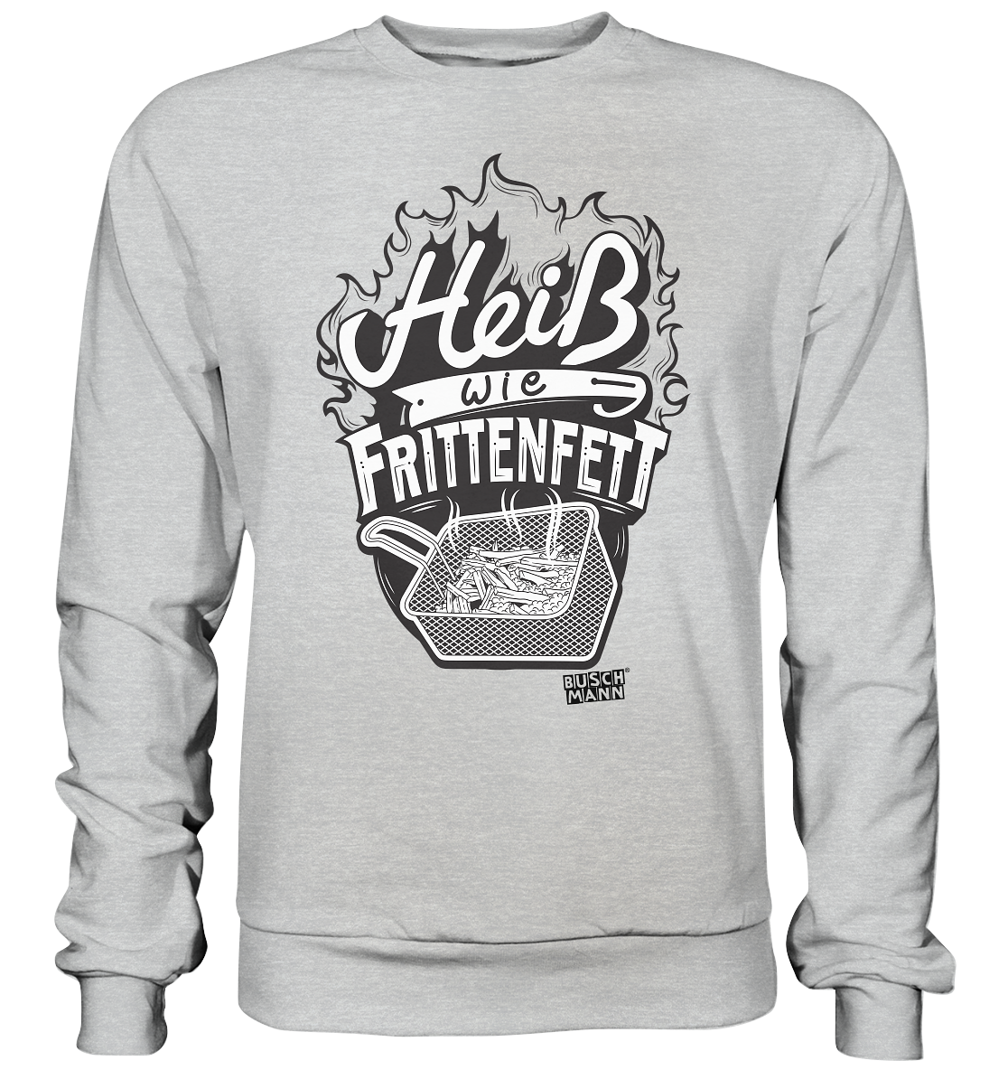 Heiß wie Frittenfett Premium Sweatshirt   €39.95  Inkl. MwSt. zzgl. Versandkosten  Lieferung: 2-7 Tage
