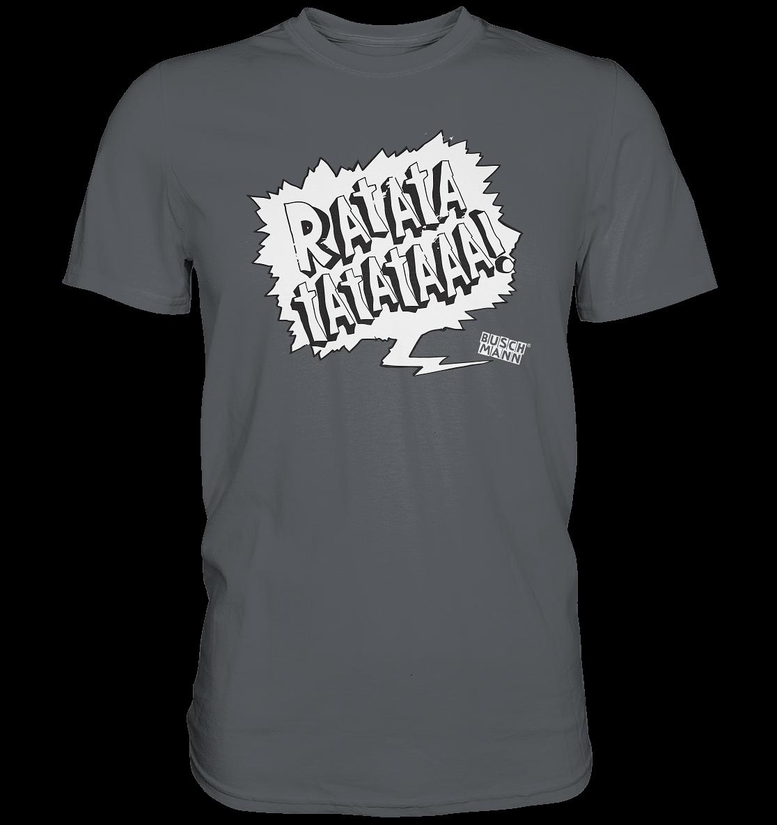 """""""RATATATATATATAAAA!"""" Premium Shirt   €29.95  Inkl. MwSt. zzgl. Versandkosten  Lieferung: 2-7 Tage"""