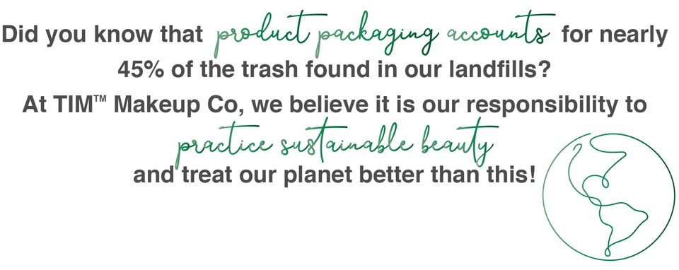 At TIM Makeup Co. we believe it is out responsibility to practice sustainable beauty.