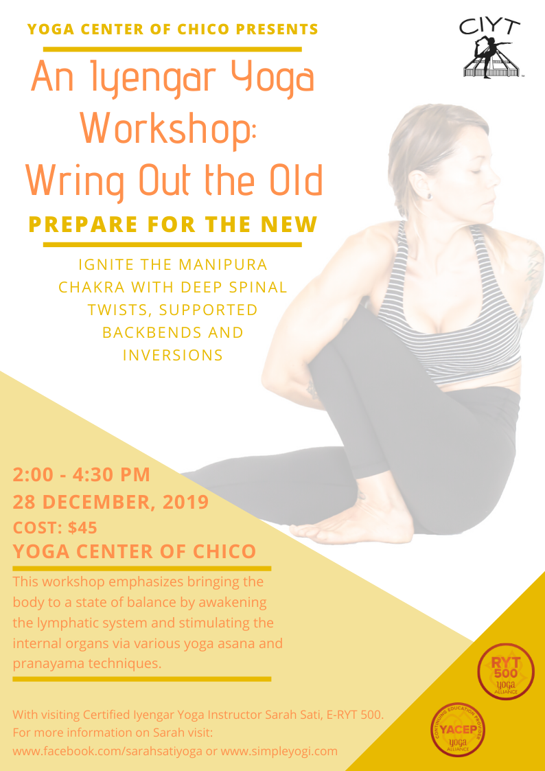An Iyengar Yoga Workshop Wring Out The Old Prepare For The New With Sarah Sati Yoga Center Of Chico