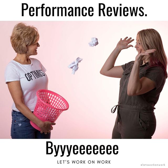 We're not saying performance reviews shouldn't exist - we just think there's a better way to do them. #WorkOnWork