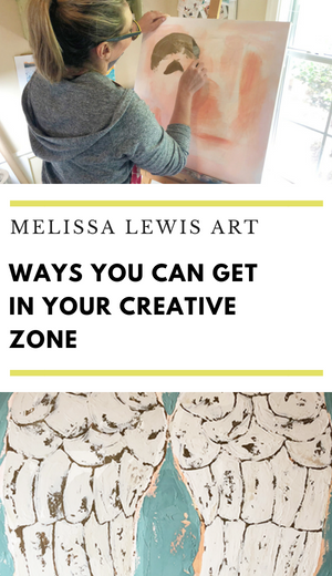 Ways You Can Get Into Your Creative Zone by Melissa Lewis on melissalewisart.com