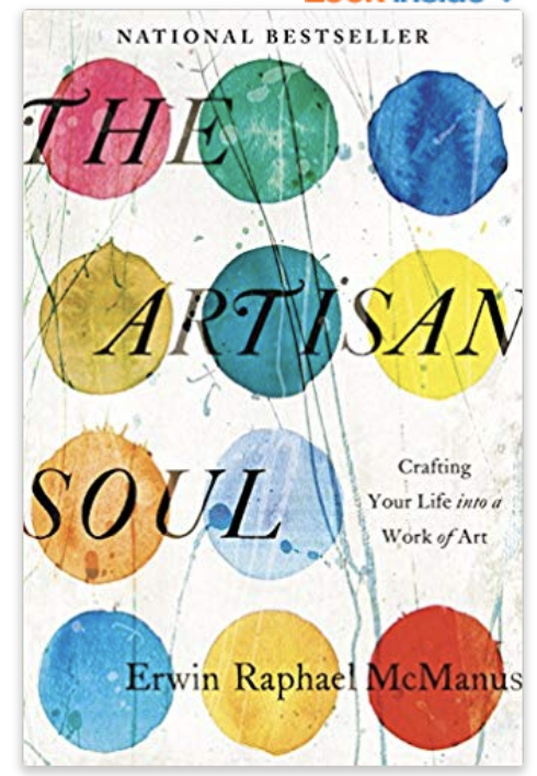 The Artisan Soul: Crafting Your Life Into A Work of Art by Erwin McManus