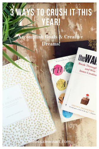 3 Ways to crush it this year: accomplish your goals and creative dreams by Melissa Lewis
