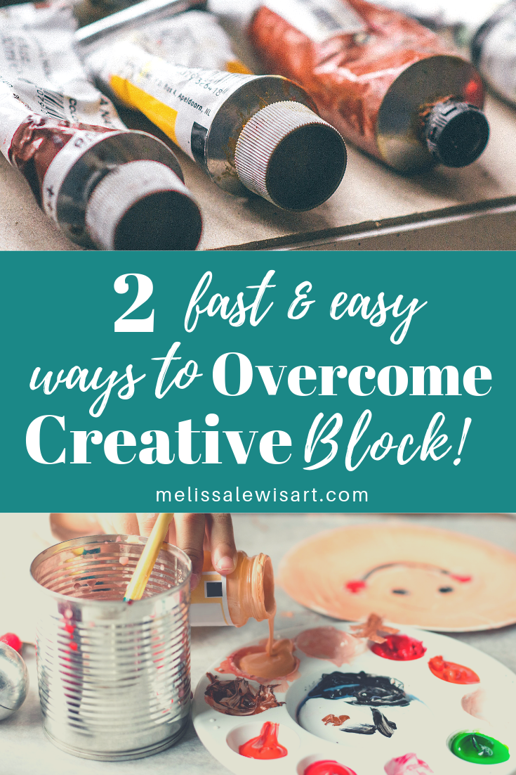 2 fast and easy ways to overcome your creative block by artist Melissa Lewis.