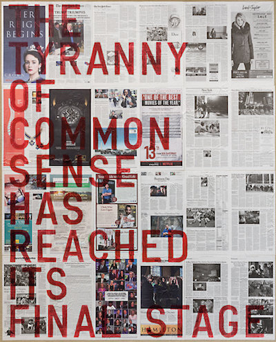 """untitled (the tyranny of common sense has reached its final stage, new york times,  november 9, 2016),"" 2016, acrylic and newspaper on linen, 89 1/4"" x 73 1/4""."