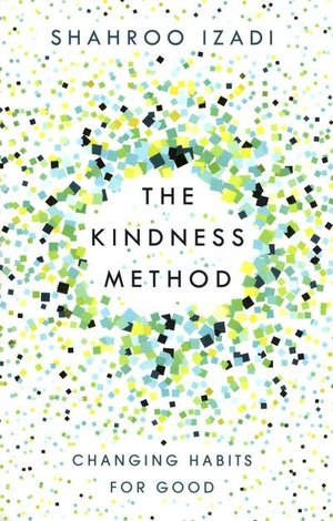 "AUGUST 2018 - THE KINDNESS METHOD   ""To really change our unwanted behaviours, we need to 'zoom out' and focus on the entire life we want to live."""