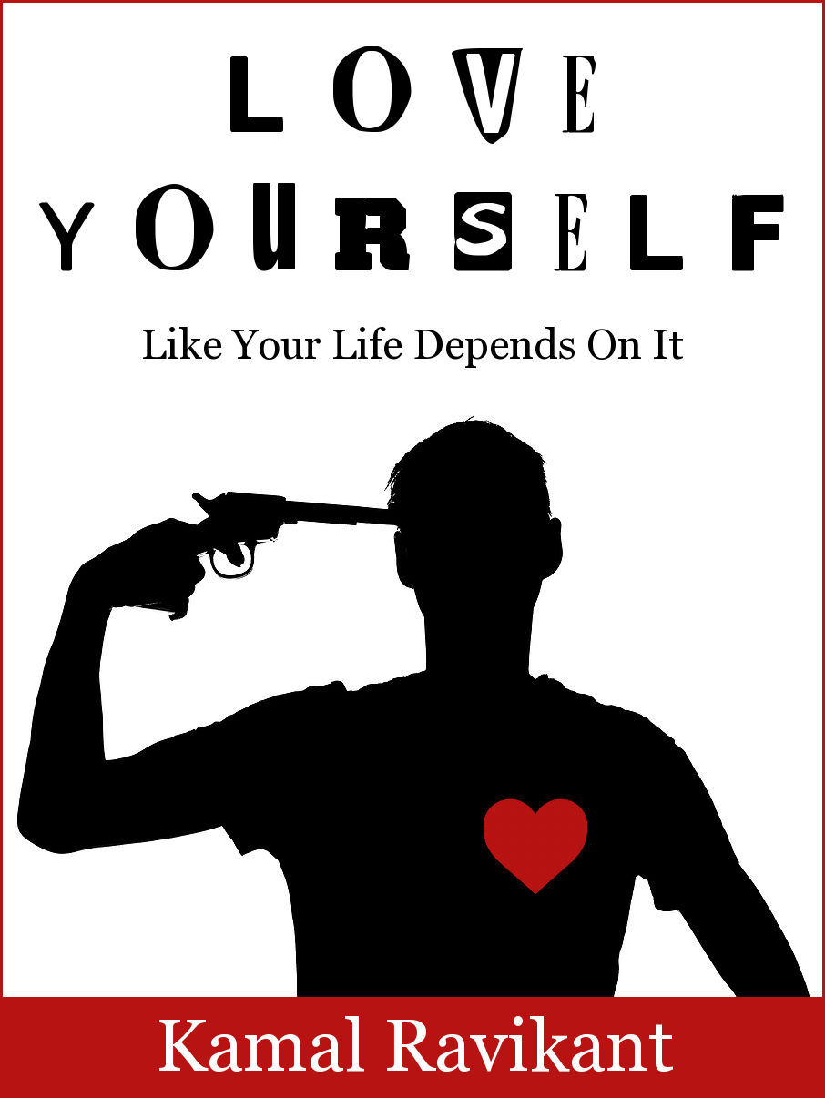 Love Yourself Like Your Life Depends On It - By Kamal Ravikant