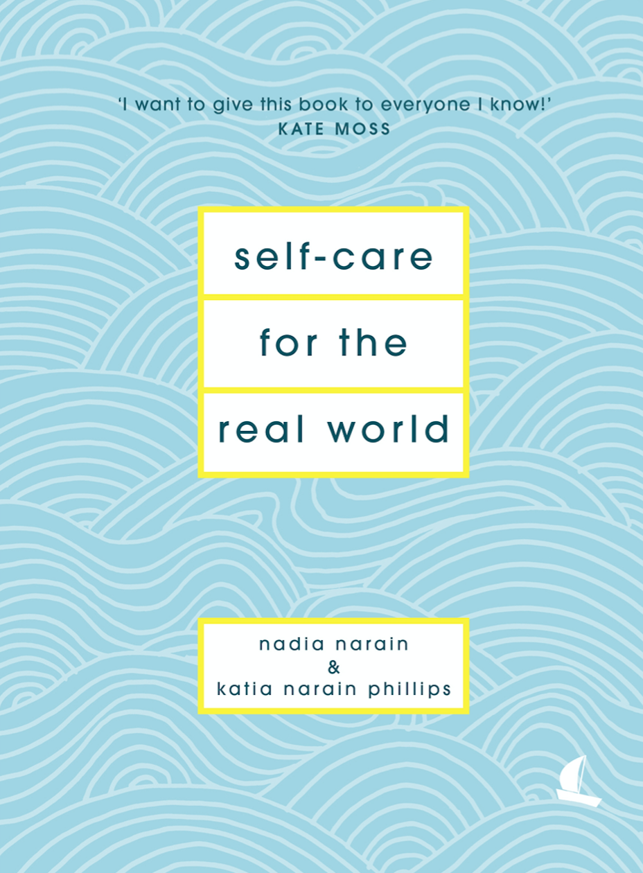Self-Care for the Real World - By Nadia Narain & Katia Narain Phillips
