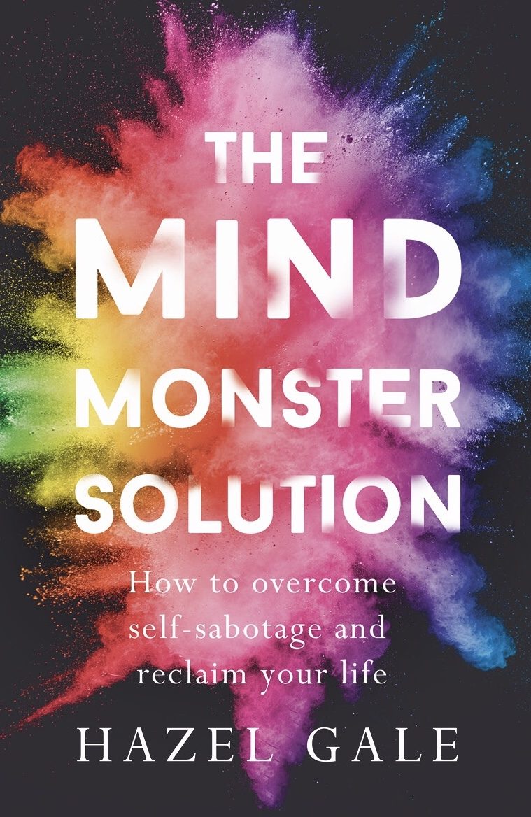 The Mind Monster Solution: How to overcome self-sabotage and reclaim your life - By Hazel Gale