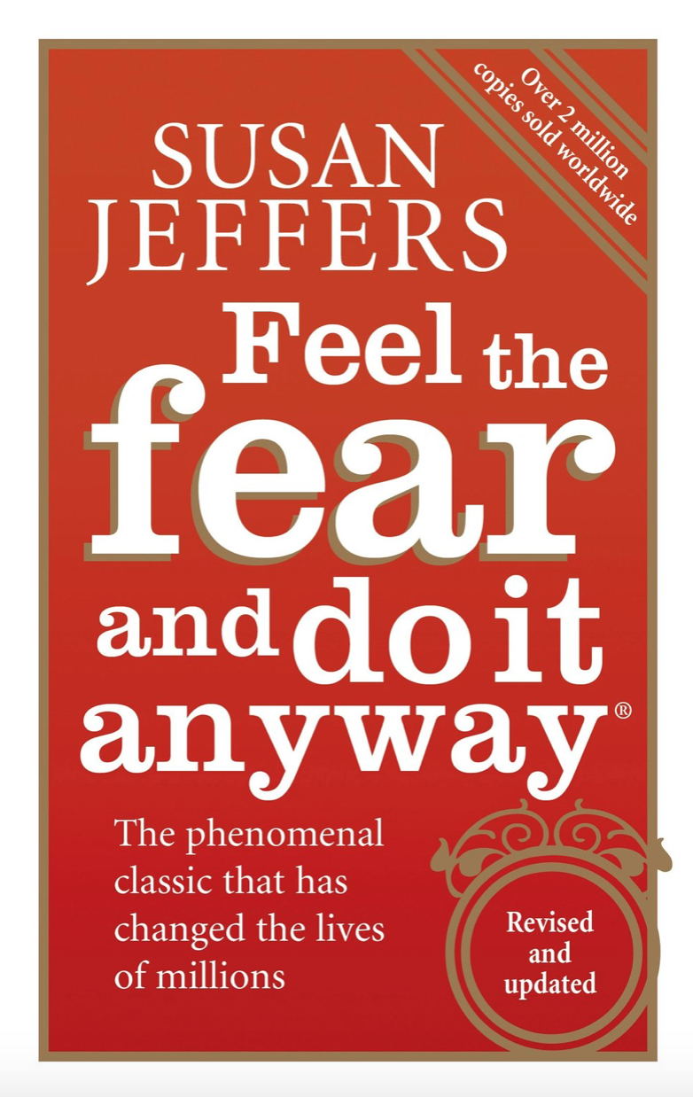 """AUGUST 2019 - FEEL THE FEAR AND DO IT ANYWAY   """"So many of us short-circuit our lives by choosing the path that is the most comfortable but here we will learn to identify our excuses for 'staying stuck' and develop the techniques for taking control of our own lives."""""""