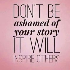 don't be ashamed of your story - strong-quotes.jpg
