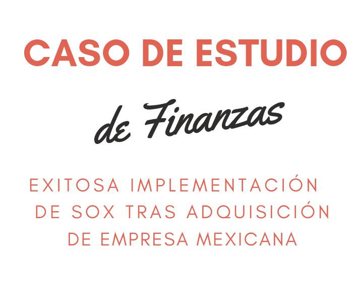 Headhunting Finanzas Caso de Estudio - Exitosa implementación de SOX tras adquisición de empresa Mexicana.png